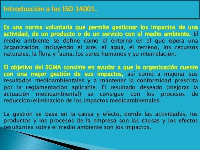 Introducción a las ISO 14001. Es una norma voluntaria que permite gestionar los impactos de una actividad, de un producto ...