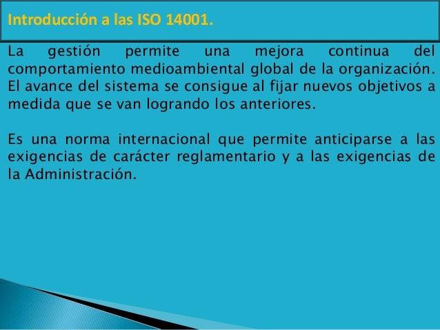 Introducción a las ISO 14001. La gestión permite una mejora continua del comportamiento medioambiental global de la organi...