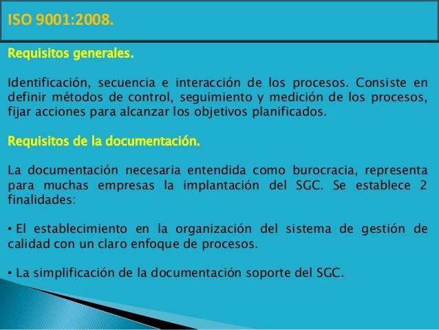 ISO 9001:2008. Requisitos generales. Identificación, secuencia e interacción de los procesos. Consiste en definir métodos ...