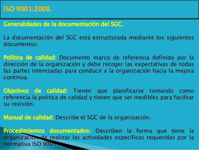 ISO 9001:2008. Generalidades de la documentación del SGC. La documentación del SGC está estructurada mediante los siguient...