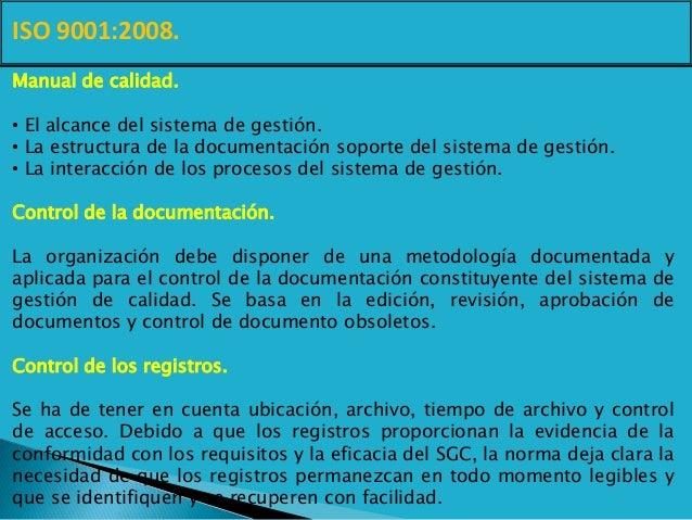 ISO 9001:2008. Manual de calidad. • El alcance del sistema de gestión. • La estructura de la documentación soporte del sis...