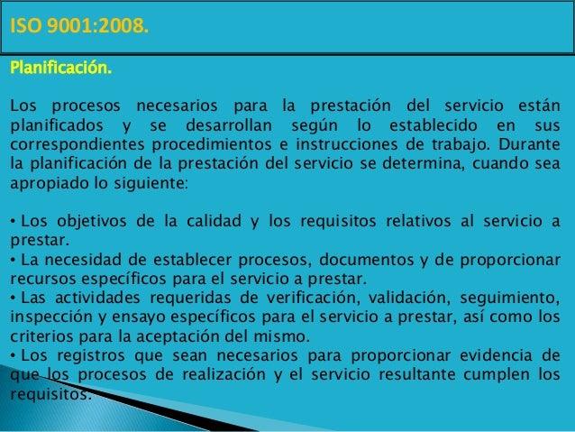 ISO 9001:2008. Planificación. Los procesos necesarios para la prestación del servicio están planificados y se desarrollan ...