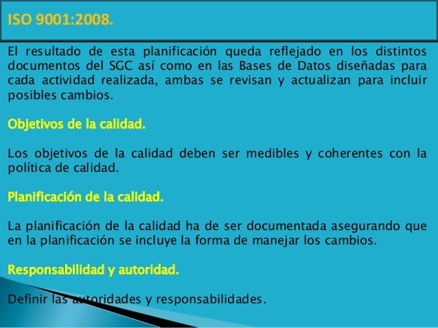 ISO 9001:2008. El resultado de esta planificación queda reflejado en los distintos documentos del SGC así como en las Base...