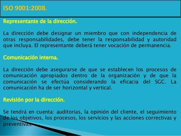 ISO 9001:2008. Representante de la dirección. La dirección debe designar un miembro que con independencia de otras respons...