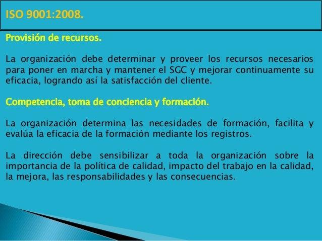 ISO 9001:2008. Provisión de recursos. La organización debe determinar y proveer los recursos necesarios para poner en marc...