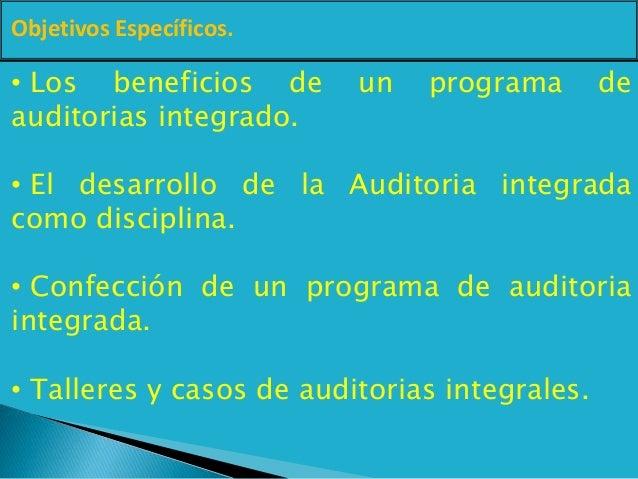 Objetivos Específicos. • Los beneficios de un programa de auditorias integrado. • El desarrollo de la Auditoria integrada ...