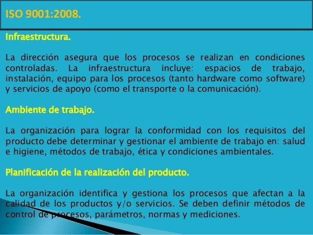 ISO 9001:2008. Infraestructura. La dirección asegura que los procesos se realizan en condiciones controladas. La infraestr...