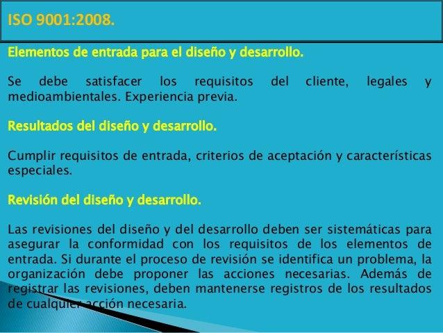 ISO 9001:2008. Elementos de entrada para el diseño y desarrollo. Se debe satisfacer los requisitos del cliente, legales y ...