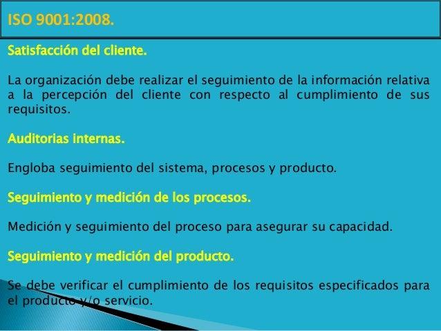 ISO 9001:2008. Satisfacción del cliente. La organización debe realizar el seguimiento de la información relativa a la perc...