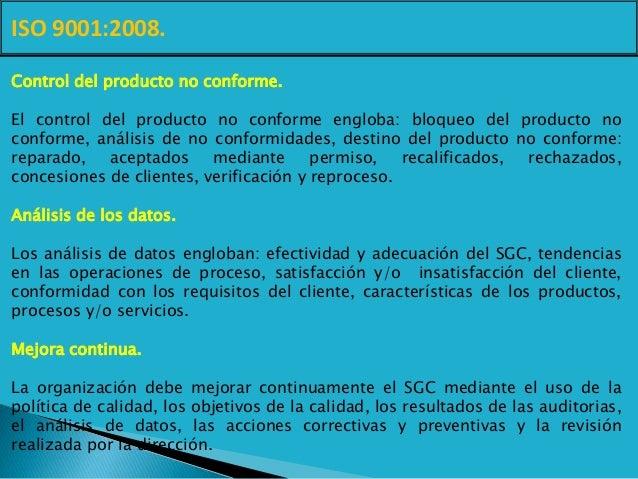 ISO 9001:2008. Control del producto no conforme. El control del producto no conforme engloba: bloqueo del producto no conf...