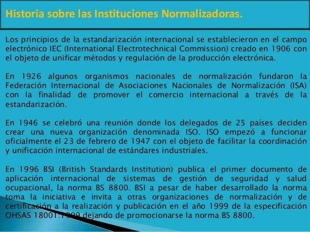 Historia sobre las Instituciones Normalizadoras. Los principios de la estandarización internacional se establecieron en el...