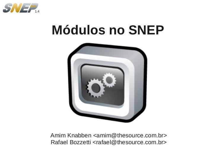 Módulos no SNEPAmim Knabben <amim@thesource.com.br>Rafael Bozzetti <rafael@thesource.com.br>