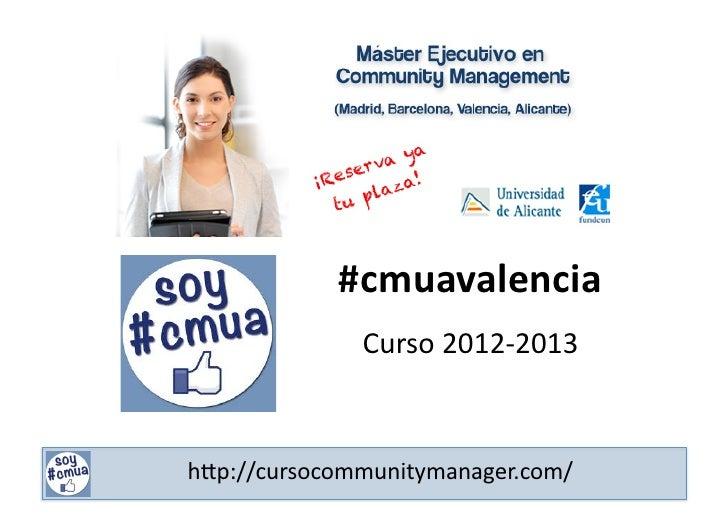 #cmuavalencia                          Curso 2012-‐2013     h#p://cursocommunitymanager.com/