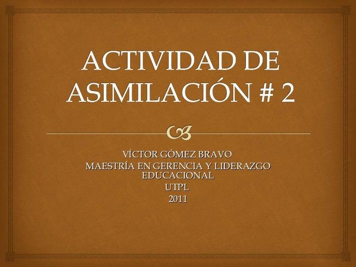 VÍCTOR GÓMEZ BRAVO  MAESTRÍA EN GERENCIA Y LIDERAZGO EDUCACIONAL UTPL  2011