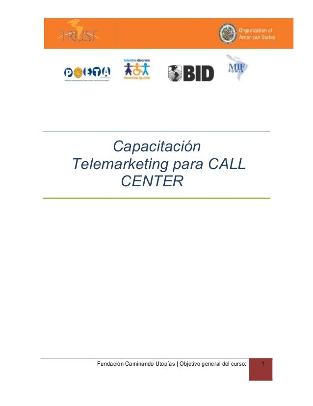 C     CapacitaciónTelemarketing para CALL      CENTER   Fundación Caminando Utopías   Objetivo general del curso:   1