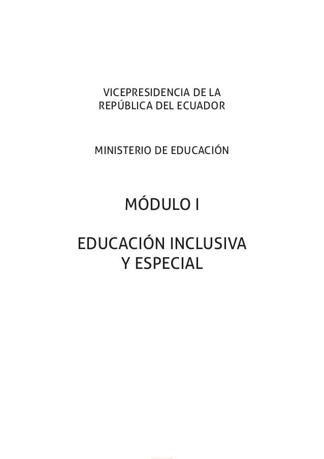1Educación inclusiva y especial VICEPRESIDENCIA DE LA REPÚBLICA DEL ECUADOR MINISTERIO DE EDUCACIÓN MÓDULO I EDUCACIÓN INC...