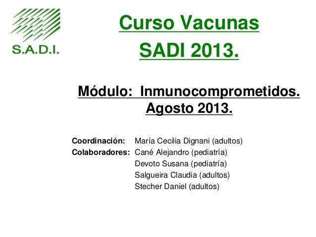Curso Vacunas SADI 2013. Módulo: Inmunocomprometidos. Agosto 2013. Coordinación: María Cecilia Dignani (adultos) Colaborad...