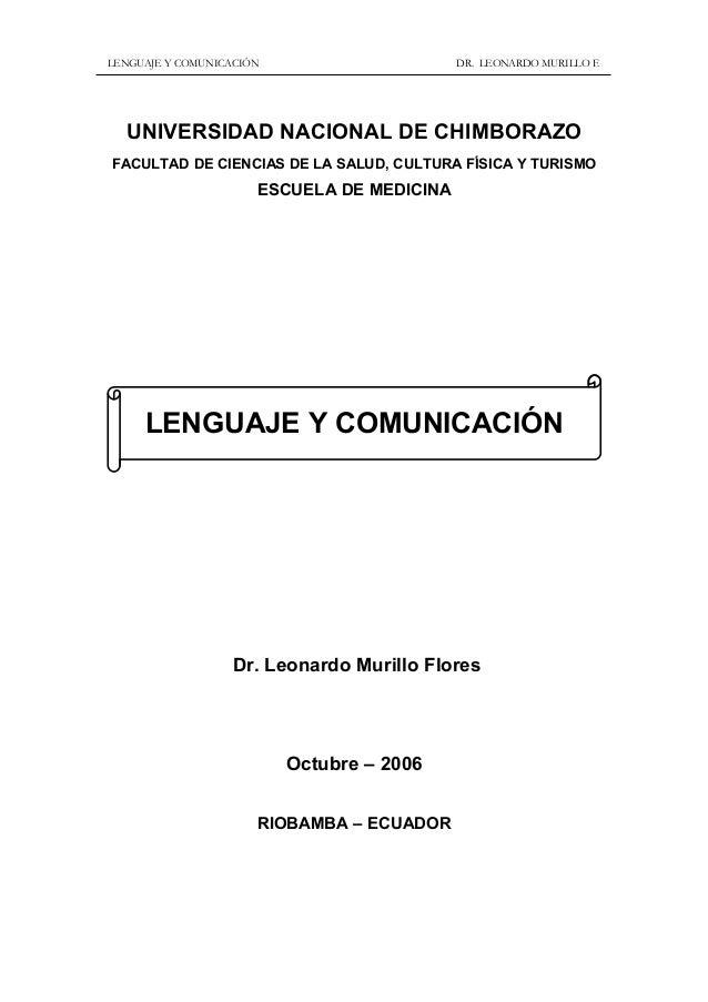 LENGUAJE Y COMUNICACIÓN DR. LEONARDO MURILLO F. UNIVERSIDAD NACIONAL DE CHIMBORAZO FACULTAD DE CIENCIAS DE LA SALUD, CULTU...