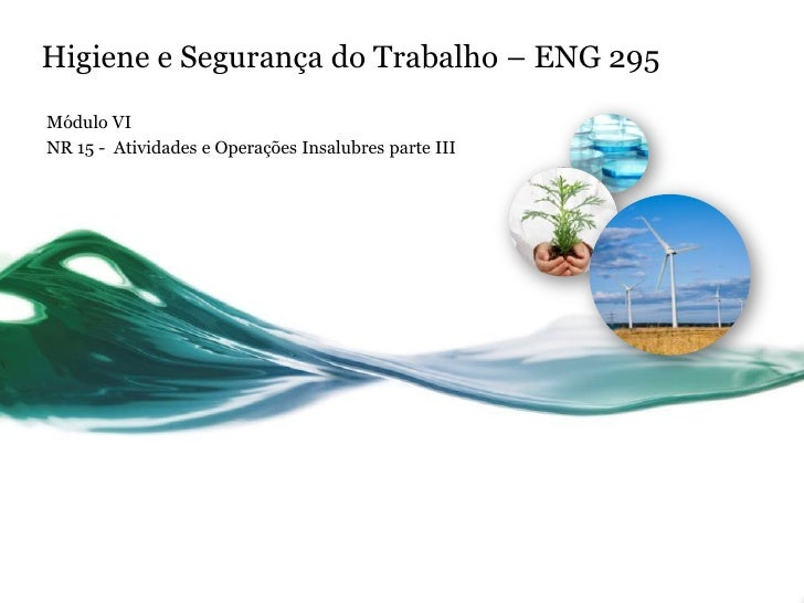 Higiene e Segurança do Trabalho – ENG 295Módulo VINR 15 - Atividades e Operações Insalubres parte III