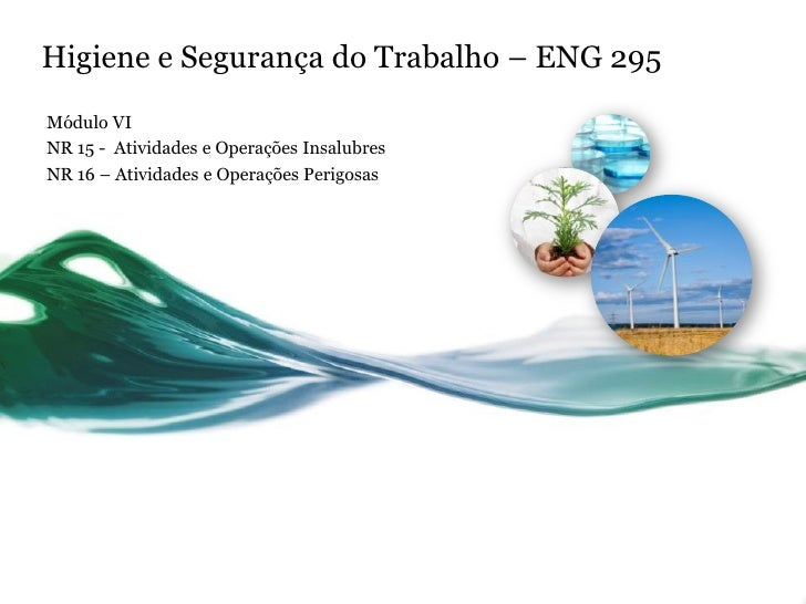 Higiene e Segurança do Trabalho – ENG 295Módulo VINR 15 - Atividades e Operações InsalubresNR 16 – Atividades e Operações ...