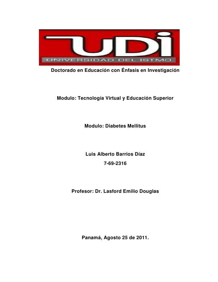 Doctorado en Educación con Énfasis en Investigación<br />Modulo: Tecnología Virtual y Educación Superior<br />Modulo: Diab...