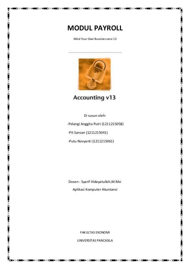 MODUL PAYROLL   Mind Your Own Bussines versi 13          Di susun oleh:-Pelangi Anggita Putri (1211215058)-Pit Sansan (121...