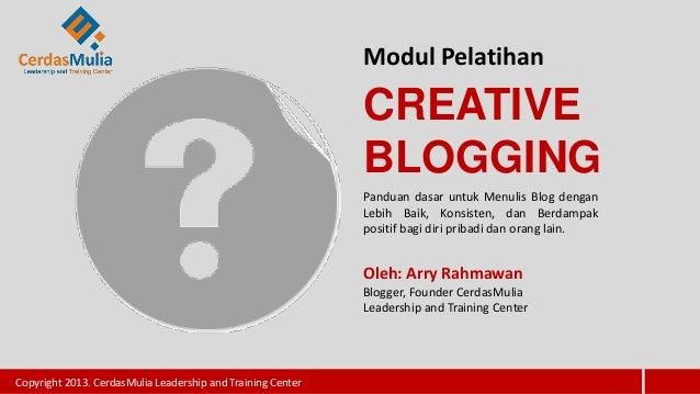 Modul PelatihanCREATIVEBLOGGINGPanduan dasar untuk Menulis Blog denganLebih Baik, Konsisten, dan Berdampakpositif bagi dir...