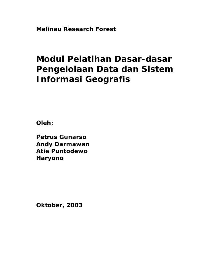 Malinau Research ForestModul Pelatihan Dasar-dasarPengelolaan Data dan SistemInformasi GeografisOleh:Petrus GunarsoAndy Da...
