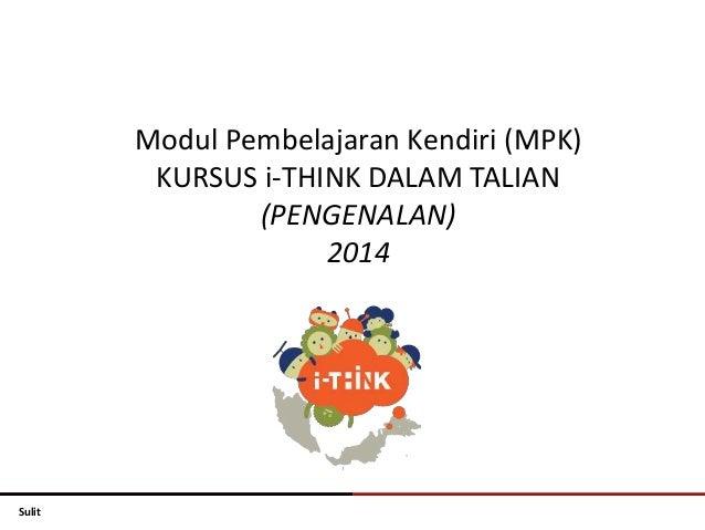 Sulit  Modul Pembelajaran Kendiri (MPK)  KURSUS i-THINK DALAM TALIAN  (PENGENALAN)  2014