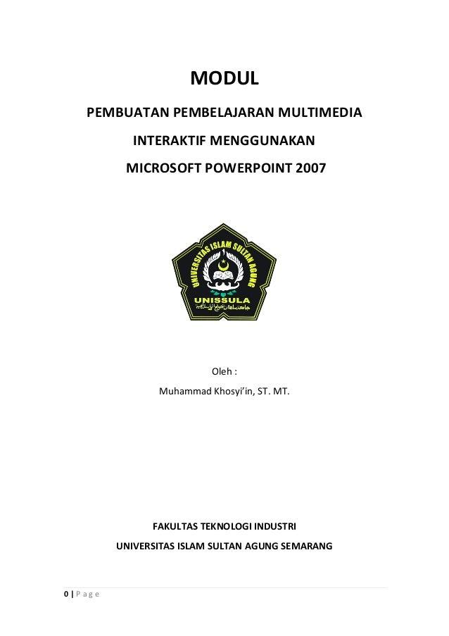 MODUL PEMBUATAN PEMBELAJARAN MULTIMEDIA INTERAKTIF MENGGUNAKAN MICROSOFT POWERPOINT 2007  Oleh : Muhammad Khosyi'in, ST. M...