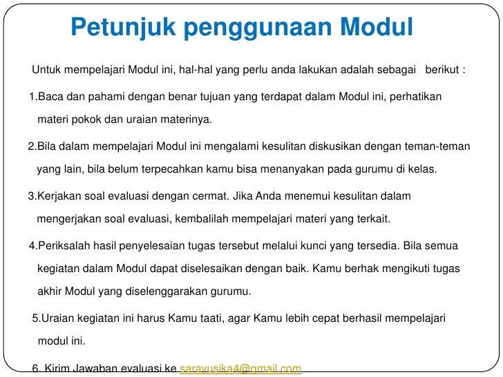 Petunjuk penggunaan ModulUntuk mempelajari Modul ini, hal-hal yang perlu anda lakukan adalah sebagai berikut :1.Baca dan p...