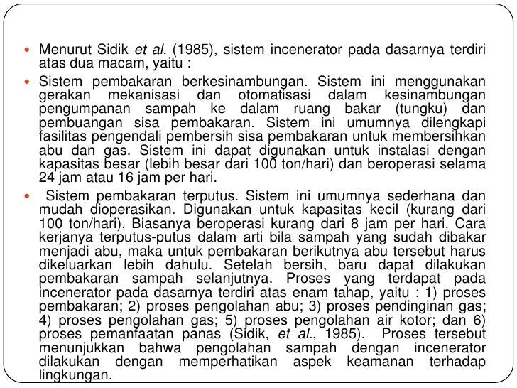  Menurut Sidik et al. (1985), sistem incenerator pada dasarnya terdiri  atas dua macam, yaitu : Sistem pembakaran berkes...