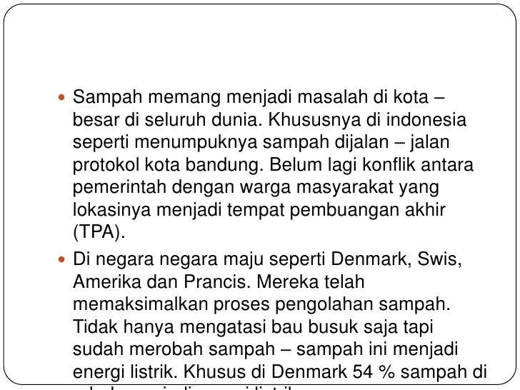  Sampah memang menjadi masalah di kota –  besar di seluruh dunia. Khususnya di indonesia  seperti menumpuknya sampah dija...