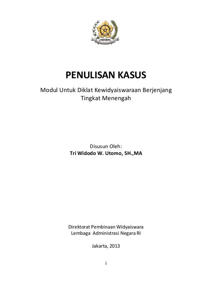 PENULISAN KASUS Modul Untuk Diklat Kewidyaiswaraan Berjenjang Tingkat Menengah  Disusun Oleh: Tri Widodo W. Utomo, SH.,MA ...