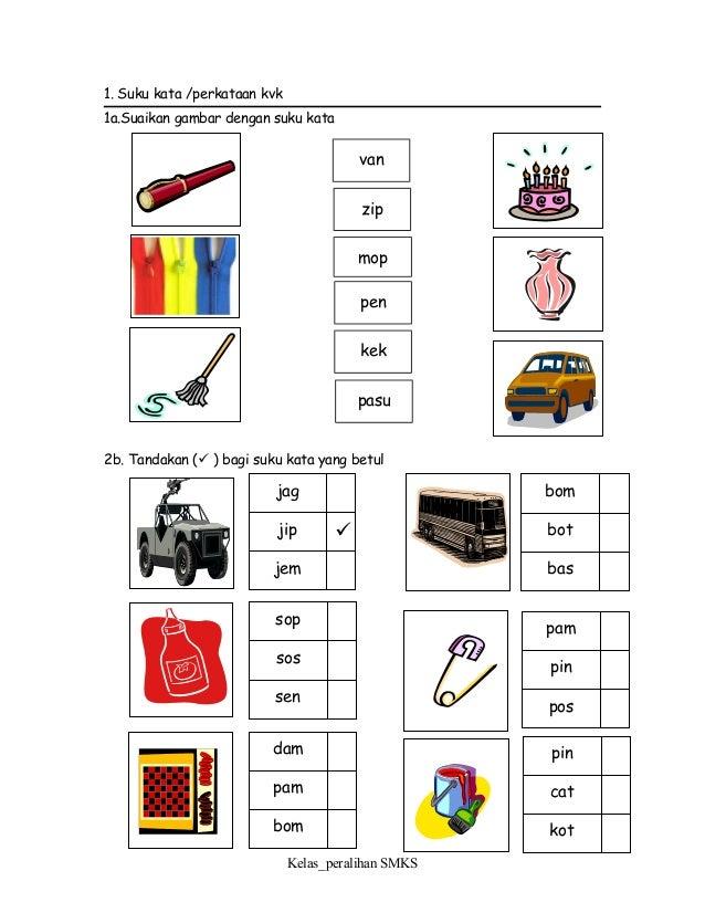 1. Suku kata /perkataan kvk 1a.Suaikan gambar dengan suku kata 2b. Tandakan ( ) bagi suku kata yang betul Kelas_peralihan...