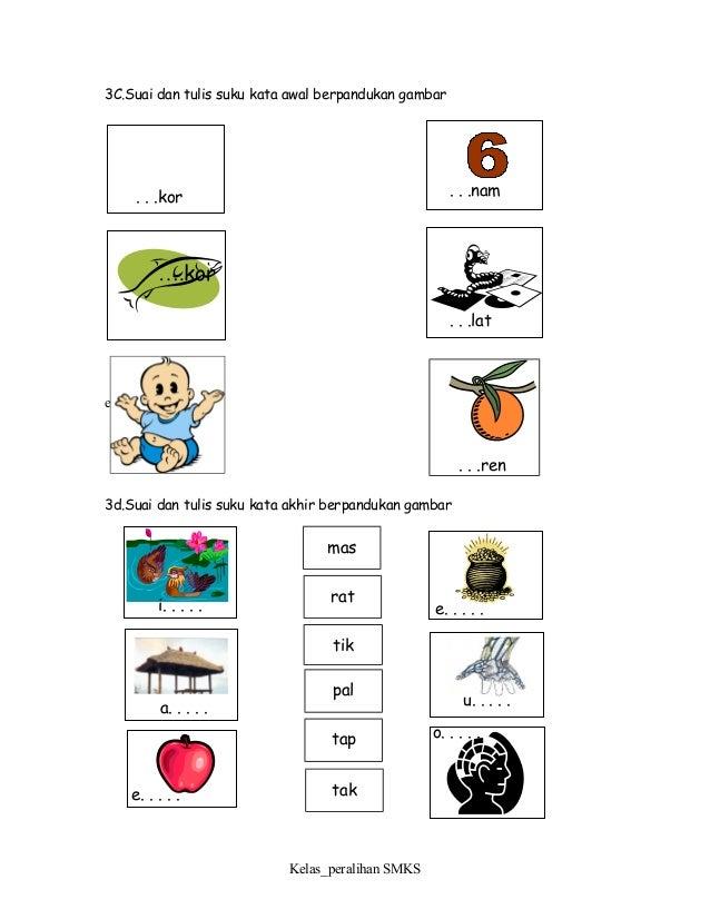 3C.Suai dan tulis suku kata awal berpandukan gambar e 3d.Suai dan tulis suku kata akhir berpandukan gambar Kelas_peralihan...