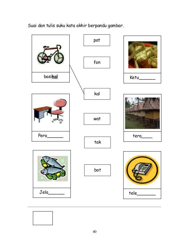 Suai dan tulis suku kata akhir berpandu gambar. 40 pat fon kal wat tak bot basikal Jela______ tele_______ Pera______ tera_...