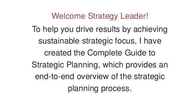 Welcome Strategy Leader! To help you drive results by achieving sustainable strategic focus, I have created the Complete G...