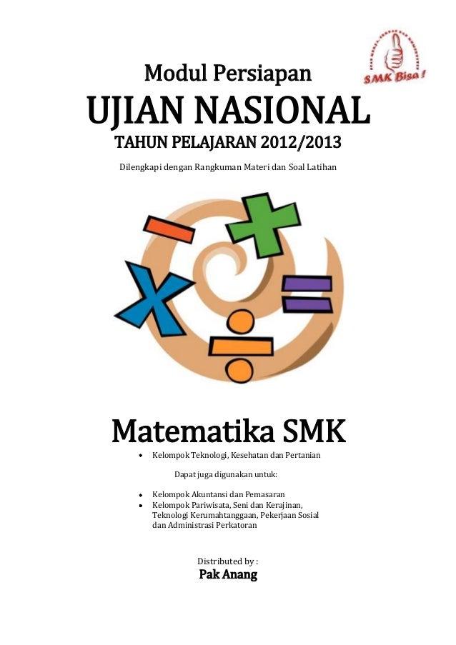Modul PersiapanUJIAN NASIONAL TAHUN PELAJARAN 2012/2013 Dilengkapi dengan Rangkuman Materi dan Soal Latihan Matematika SMK...