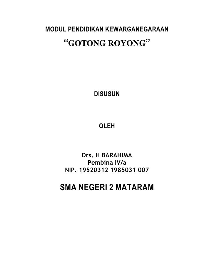MODUL PENDIDIKAN KEWARGANEGARAAN<br />''GOTONG ROYONG''<br />DISUSUN <br />OLEH <br />Drs. H BARAHIMA <br />Pembina IV/a<b...