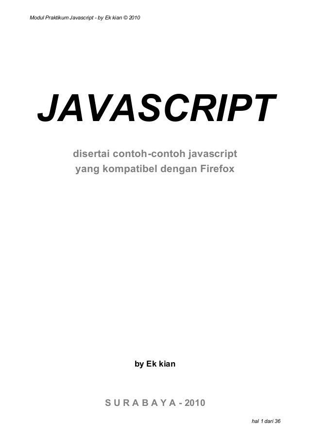 Modul Praktikum Javascript - by Ek kian © 2010  JAVASCRIPT disertai contoh-contoh javascript yang kompatibel dengan Firefo...