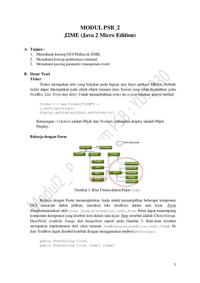 1MODUL PSB_2J2ME (Java 2 Micro Edition)A. Tujuan :1. Memahami konsep GUI Pilihan di J2ME.2. Memahami konsep pembuatan comm...