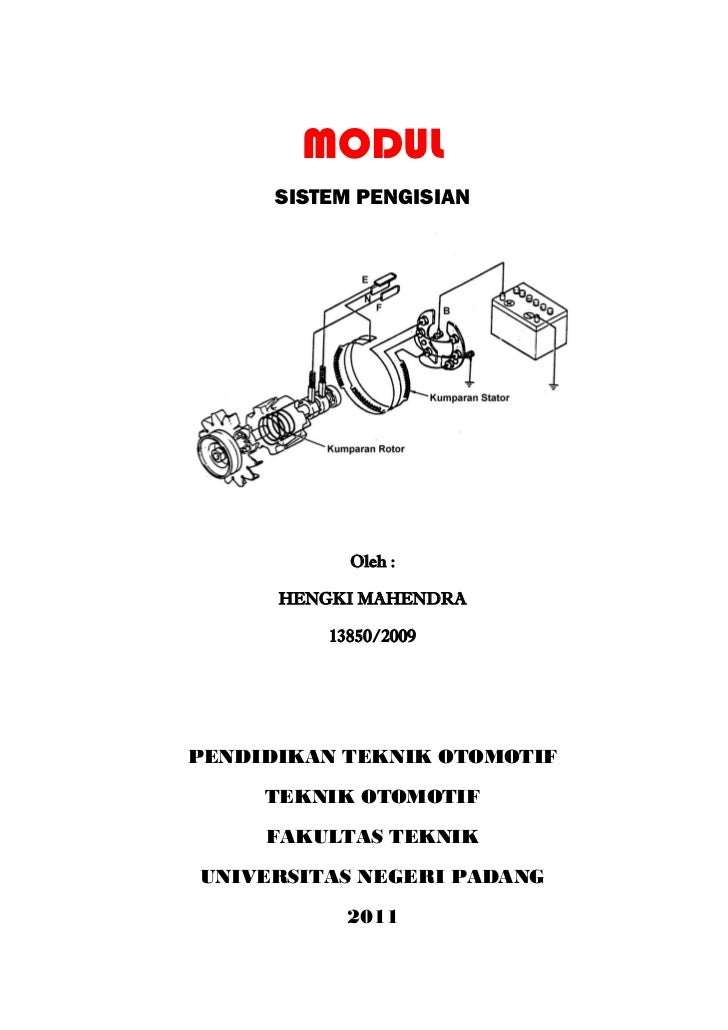 MODUL      SISTEM PENGISIAN            Oleh :      HENGKI MAHENDRA          13850/2009PENDIDIKAN TEKNIK OTOMOTIF     TEKNI...