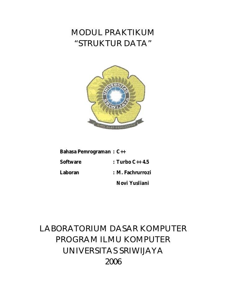 """MODUL PRAKTIKUM       """"STRUKTUR DATA""""   Bahasa Pemrograman : C++   Software           : Turbo C++ 4.5   Laboran           ..."""