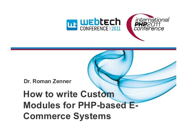 How to write Custom Modules for PHP-based E- Commerce Systems Dr. Roman Zenner