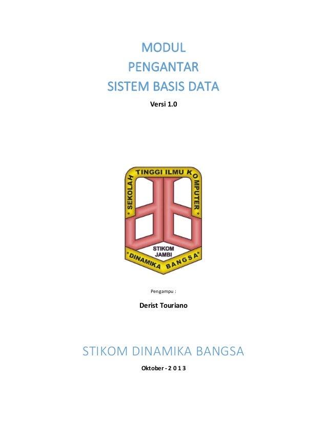 MODUL PENGANTAR SISTEM BASIS DATA Versi 1.0  Pengampu :  Derist Touriano  STIKOM DINAMIKA BANGSA Oktober - 2 0 1 3