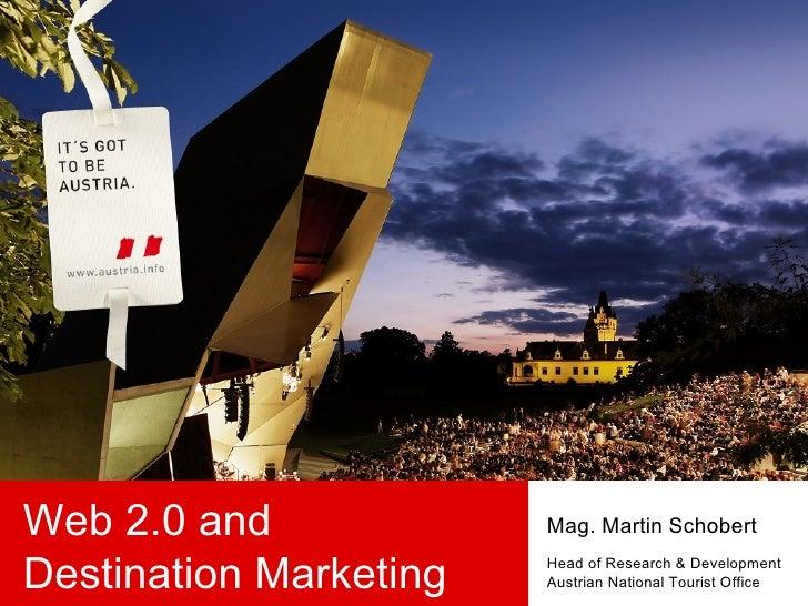 Web 2.0 and Destination Marketing Mag. Martin Schobert Head of Research & Development Austrian National Tourist Office