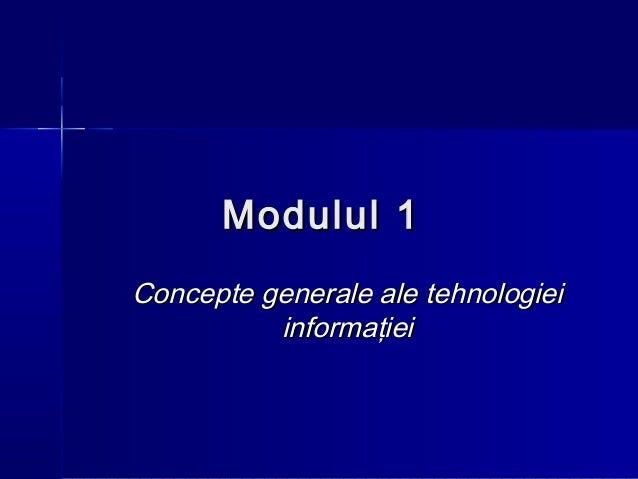 Modulul 1Concepte generale ale tehnologiei          informaţiei