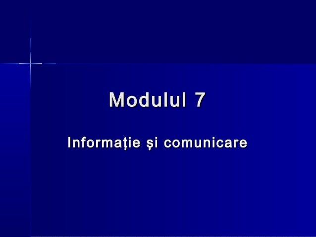 Modulul 7Informaţie şi comunicare