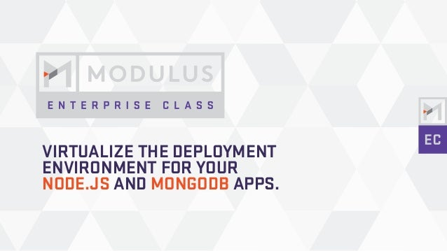 VIRTUALIZE THE DEPLOYMENT ENVIRONMENT FOR YOUR NODE.JS AND MONGODB APPS.